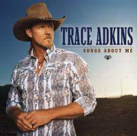 download Trace Adkins : Songs About Me